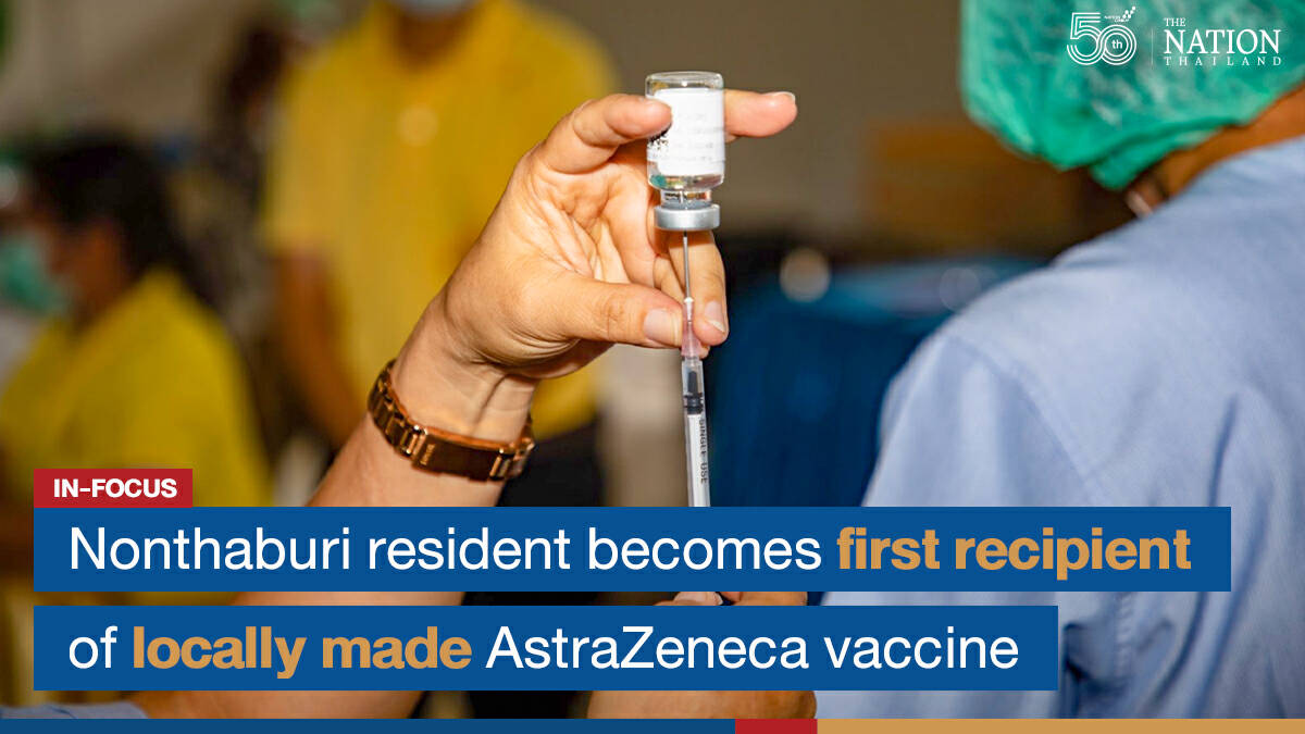 Nonthaburi resident becomes first recipient of locally made AstraZeneca vaccine